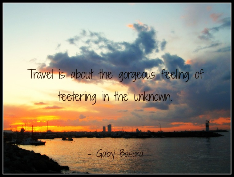travel-is-about-the-gorgeous-feeling-of-teetering-in-the-unknown-gaby-basora